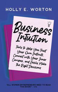 Business Intuition: Tools to Help You Trust Your Own Instincts, Connect with Your Inner Compass, and Easily Make the Right Decisions