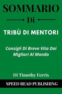 Sommario Di Tribù Di Mentori Di Timothy Ferris  Consigli Di Breve Vita Dai Migliori Al Mondo