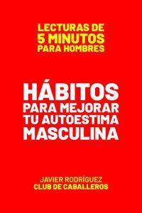 Hábitos Para Mejorar Tu Autoestima Masculina