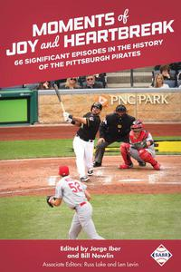 Moments of Joy and Heartbreak 66 Significant Episodes in the History of the Pittsburgh Pirates