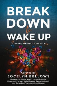 Break Down to Wake Up: Journey Beyond the Now