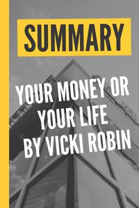"""Summary """"Your Money Or Your Life by Vicki Robin"""""""