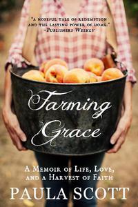 Farming Grace: A Memoir of Life, Love, and a Harvest of Faith