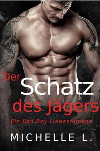 Der Schatz des Jägers: Ein Bad Boy Liebesromane