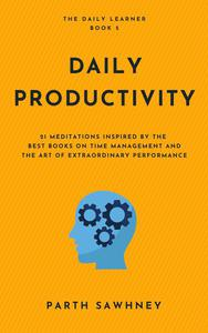 Daily Productivity: 21 Meditations Inspired by the Best Books on Time Management and the Art of Extraordinary Performance