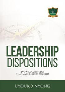 Leadership Dispositions: Everyday Attitudes That Make Leaders Succeed