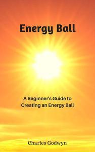 Energy Ball: A Beginner's Guide to Creating an Energy Ball