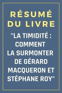 """Résumé du livre """"La timidité : comment la surmonter de Gérard Macqueron et Stéphane Roy"""""""