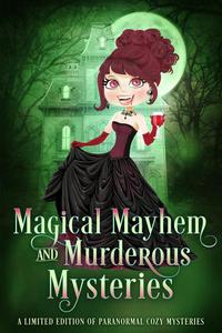 Magical Mayhem and Murderous Mysteries: A Limited Edition Collection of Paranormal Mysteries