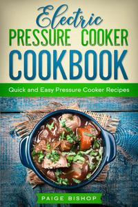 Electric Pressure Cooker Cookbook: Quick and Easy Pressure Cooker Recipes