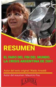 Resumen de El Faro del fin del Mundo. La Crisis Argentina de 2001 de Waldo Ansaldi