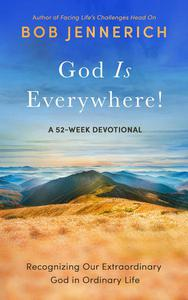 God Is Everywhere! Recognizing Our Extraordinary God in Ordinary Life