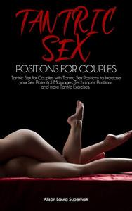 Tantric Sex Positions for Couples : Tantric Sex for Couples with Tantric Sex Positions to Increase your Sex Potential