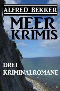 Drei Alfred Bekker Kriminalromane: Meer Krimis