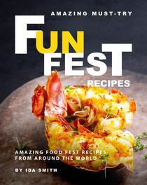Amazing Must-Try Fun Fest Recipes: Amazing Food Fest Recipes from around the World