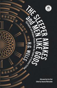The Sleeper Awakes and Men Like Gods: Dystopian and Utopian Fiction from the Father of Science Fiction