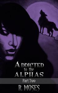 Addicted to the Alphas: Part Two