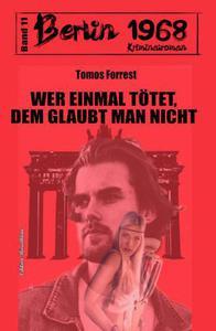 Wer einmal tötet, dem glaubt man nicht Berlin 1968 Kriminalroman Band 11
