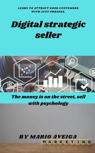 Digital strategic seller & The money is on the street, sell with psychology