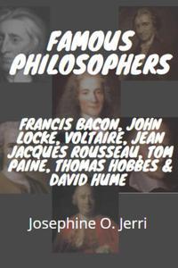 Famous Philosophers: Francis Bacon, John Locke, Voltaire, Jean Jacques Rousseau, Tom Paine, Thomas Hobbes & David Hume