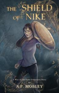The Shield of Nike: A War on the Gods Companion Story