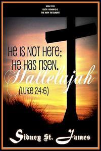 Hallelujah - He is not Here; He Has Risen (Luke 24: 6)