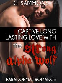 Paranormal Romance: Captive Long Lasting Love with the Strong Alpha Wolf