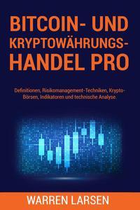 BITCOIN- UND KRYPTOWÄHRUNGS-HANDEL PRO: Definitionen, Risikomanagement-Techniken, Krypto-Börsen, Indikatoren und technische Analyse.