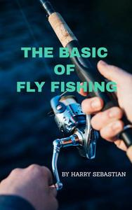 The Basic of Fly Fishing