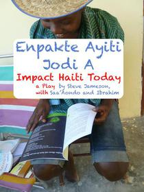 Impact Haiti Today - a Play in English and Haitian Creole
