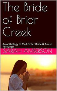 The Bride of Briar Creek An Anthology of Mail Order Bride & Amish Romance