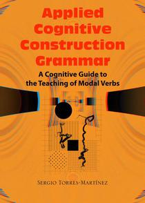 Applied Cognitive Construction Grammar:  Cognitive Guide to the Teaching of Modal Verbs