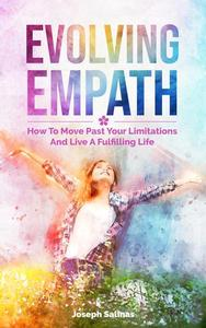 Evolving Empath: How To Move Past Your Limitations And Live A Fulfilling Life