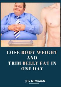 Lose Body Weight And Trim Belly Fat In One Day
