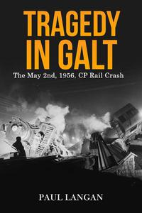 Tragedy in Galt - The May 2nd, 1956 CP Rail Crash