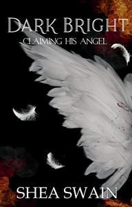 Dark Bright: Claiming His Angel