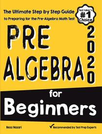 Pre-Algebra for Beginners: The Ultimate Step by Step Guide to Preparing for the Pre-Algebra Test