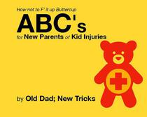 How not to F' it up Buttercup ABCs for New Parents of Common Kid Injuries.
