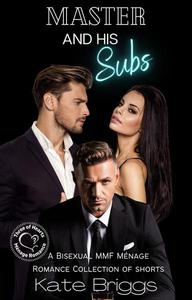 Master and His Subs - A Bisexual MMF Ménage Romance Collection of Shorts