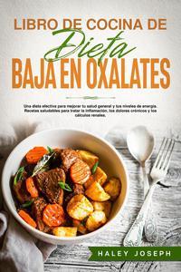 Libro de cocina de dieta baja en oxalatos.Recetas saludables para tratar la inflamación,los dolores crónicos y los cálculos renales.