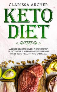 Keto Diet: A Beginners Guide With a Step By Step 14 Days Meal Plan for Fast Weight Loss While Being Healthy and Energized