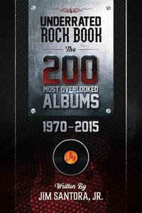 Underrated Rock Book: The 200 Most Overlooked Albums 1970-2015