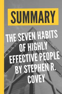 """Summary """"The Seven Habits of Highly Effective People by Stephen R. Covey"""""""