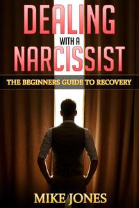 Dealing with A Narcissist: The Beginners Guide to Recovery