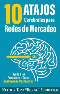 10 Atajos Cerebrales para Redes de Mercadeo: Ayuda a los Prospectos a Tomar Grandiosas Decisiones