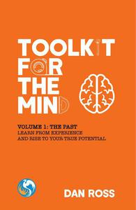 Toolkit for the Mind, Volume 1: The Past - Learn from Experience and Rise to Your True Potential