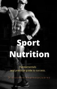 Sport  Nutrition     Fundamentals and practical guide to success.