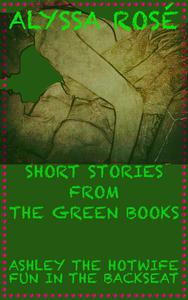 Short Stories From The Green Books: Ashley The Hotwife Fun In The Backseat