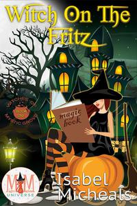 Witch on the Fritz: Magic and Mayhem Universe