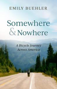 Somewhere and Nowhere: A Bicycle Journey Across America